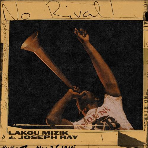 Lakou Mizik & Joseph Ray - No Rival! (2021)