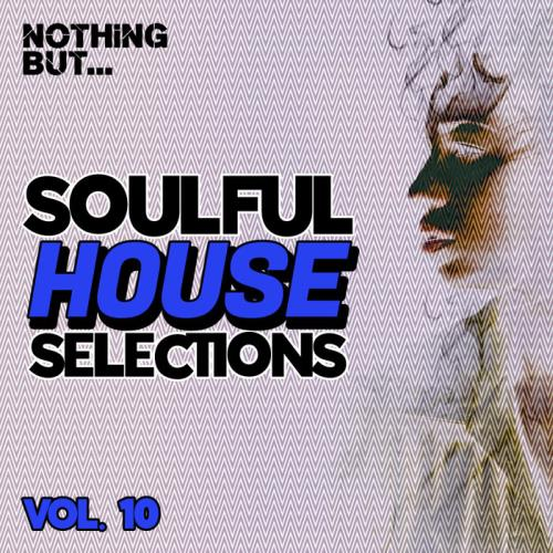 Nothing But...Soulful House Selections Vol 10 (2021)