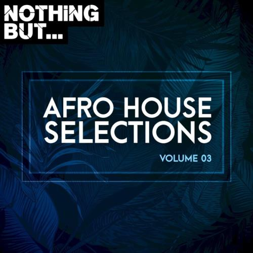 Nothing But... Afro House Selections, Vol 03 (2021)
