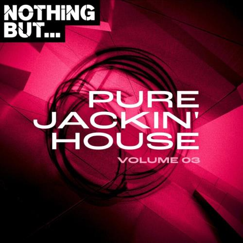 Nothing But... Pure Jackin' House, Vol 03 (2021)
