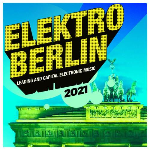 Elektro Berlin 2021: Leading and Capital Electronic Music (2021)