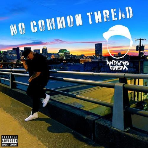 Anthony Rivera — No Common Thread (2021)