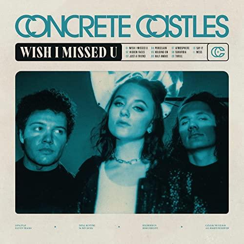 Concrete Castles — Wish I Missed U (2021)