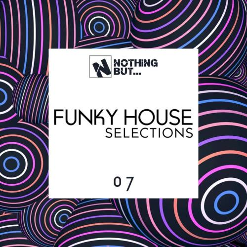 Nothing But… Funky House Selections, Vol. 07 (2021)