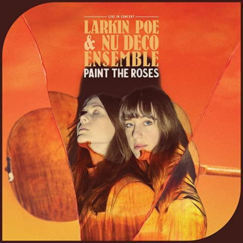 Larkin Poe & Nu Deco Ensemble — Paint The Roses (Live In Concert) (2021)