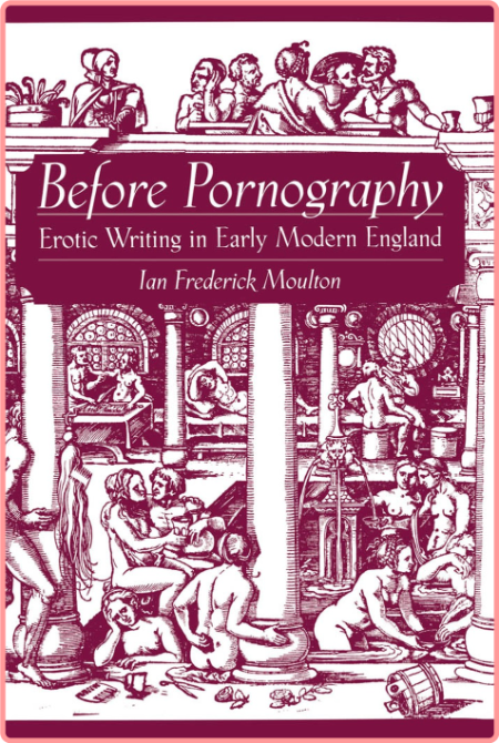 Before Pornography - Erotic Writing in Early Modern England