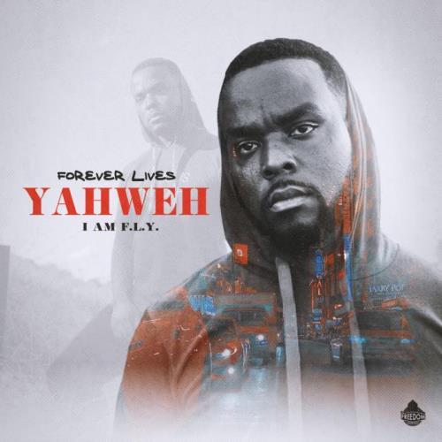 Forever Lives Yahweh — I Am Fly (2021)