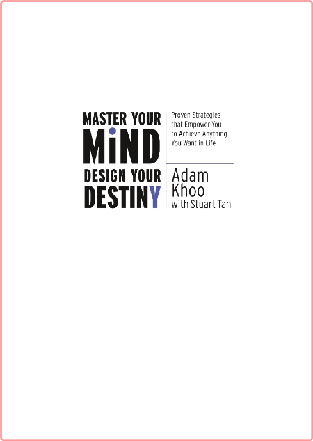 Master Your Mind Design Your Destiny - Proven Strategies that Empower You to Achieve Anything