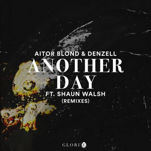 Aitor Blond & Denzell (feat. Shaun Walsh) — Another Day (Remixes) (2021)