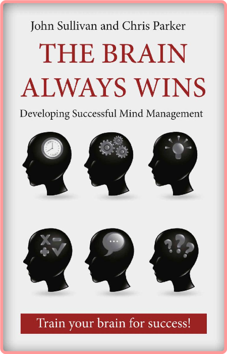 The Brain Always Wins - Improving Your Life Through Better Brain Management