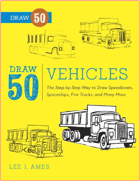 Draw 50 Vehicles The Step By Step Way To Draw Speedboats Spaceships Fire Trucks And Many More