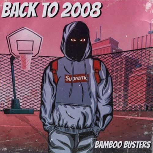 Bamboo Busters — Back To 2008 (2021)