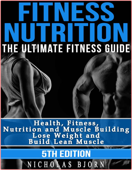 Fitness Nutrition The Ultimate Fitness Guide Muscle Building Lose Weight And Build Lean Muscle