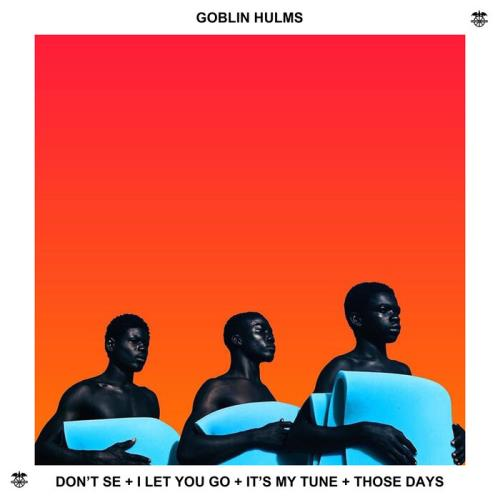 Goblin Hulms — Don't See / I Let You Go / It's My Tune / Those Days (2021)