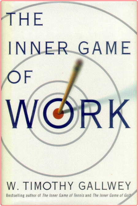 The Inner Game of Work By Timothy Gallwey