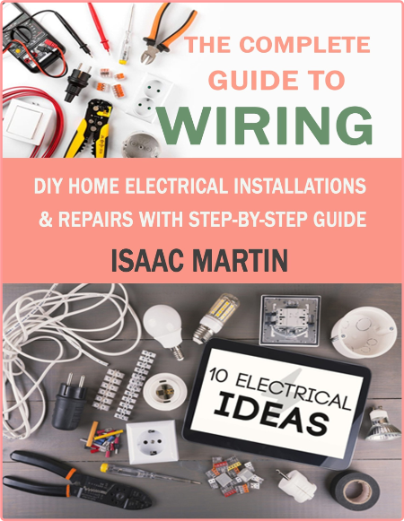 The Complete Guide To Wiring Home Wiring And Electrical Installation