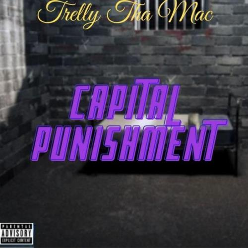 Trelly Tha Mac — Capital Punishment (2021)