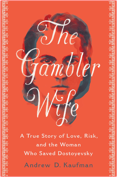 The Gambler Wife  A True Story of Love, Risk, and the Woman Who Saved Dostoyevsky by Andrew D  Ka...
