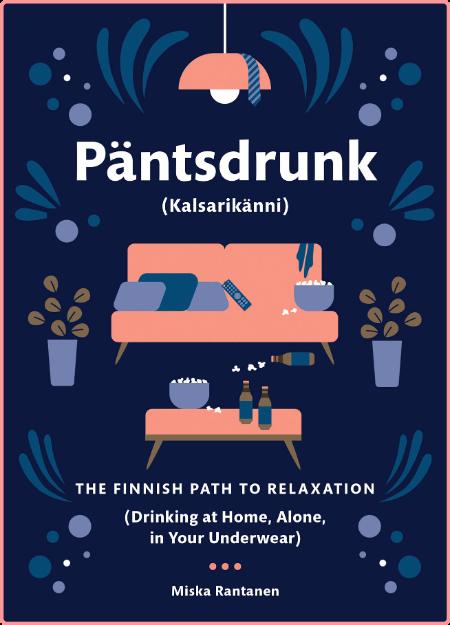 Pantsdrunk  Kalsarikanni  The Finnish Path to Relaxation by Miska Rantanen