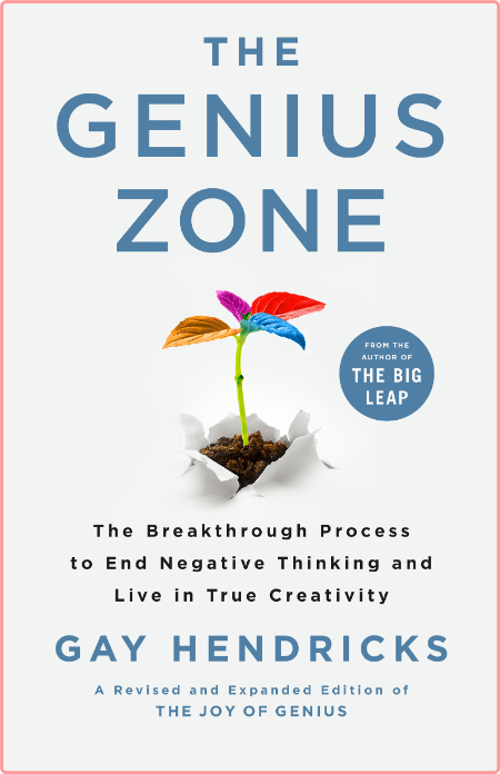 The Genius Zone  The Breakthrough Process to End Negative Thinking and Live in True Creativity by...