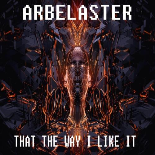 Arbelaster - That The Way I Like It (2021)