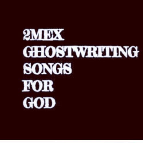 2Mex - Ghostwriting Songs For God (2021)