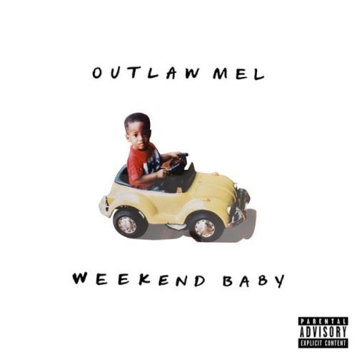 Outlaw Mel - Weekend Baby (2021)