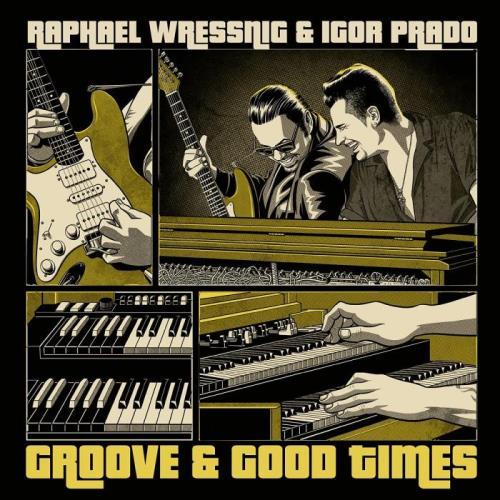 Raphael Wressnig And Igor Prado - Groove And Good Times (2021)
